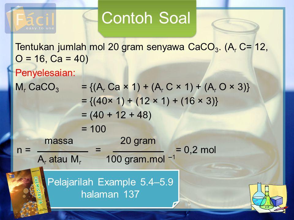 Tentukan jumlah mol 20 gram senyawa CaCO 3. (A r C= 12, O = 16, Ca = 40) Penyelesaian: M r CaCO 3 = {(A r Ca × 1) + (A r C × 1) + (A r O × 3)} = {(40×