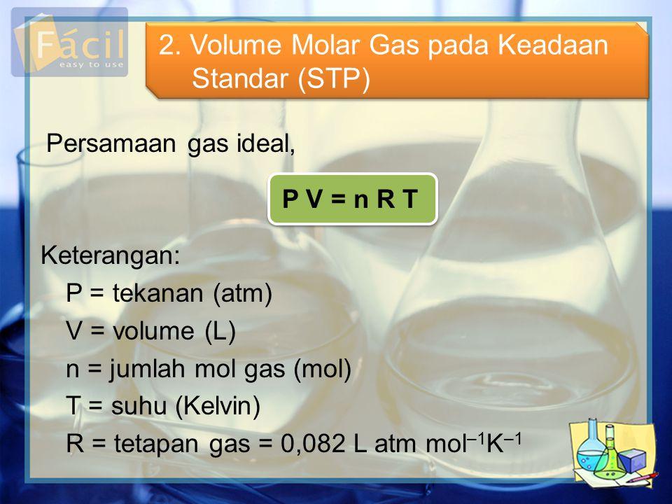Keterangan: P = tekanan (atm) V = volume (L) n = jumlah mol gas (mol) T = suhu (Kelvin) R = tetapan gas = 0,082 L atm mol –1 K –1 P V = n R T Persamaa