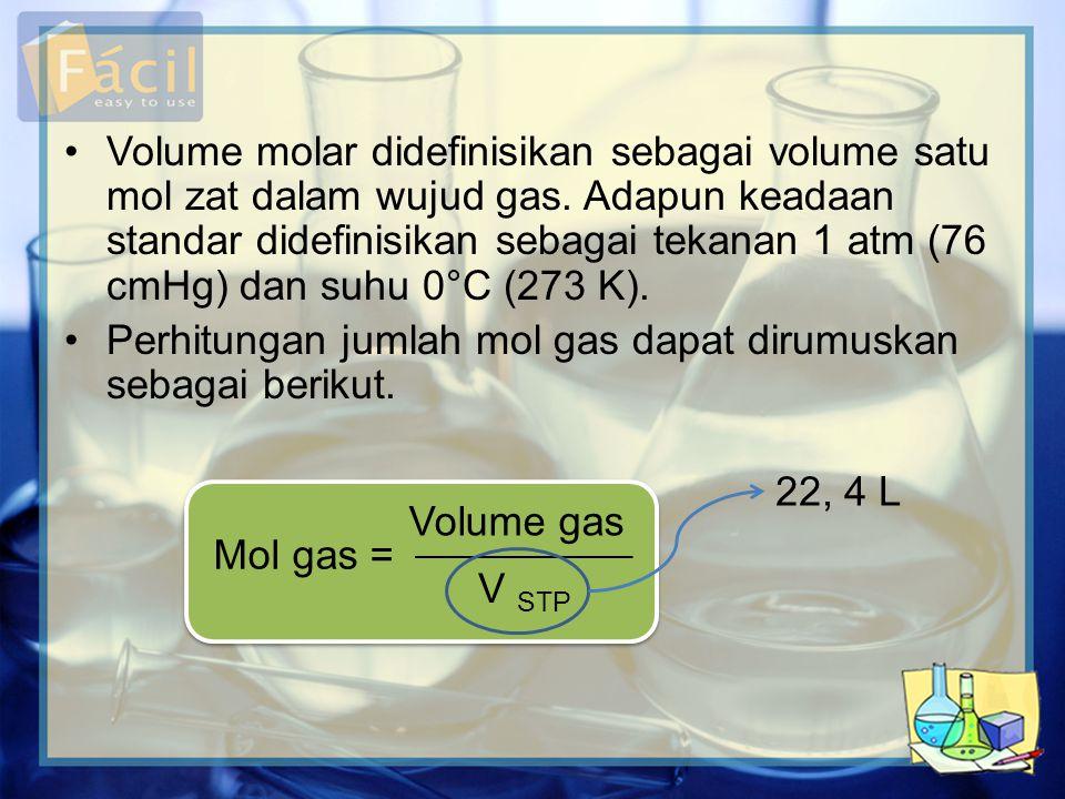 •Volume molar didefinisikan sebagai volume satu mol zat dalam wujud gas. Adapun keadaan standar didefinisikan sebagai tekanan 1 atm (76 cmHg) dan suhu