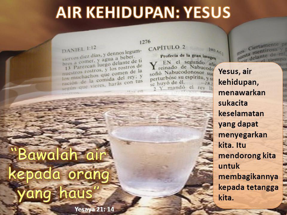 Yesus, air kehidupan, menawarkan sukacita keselamatan yang dapat menyegarkan kita.