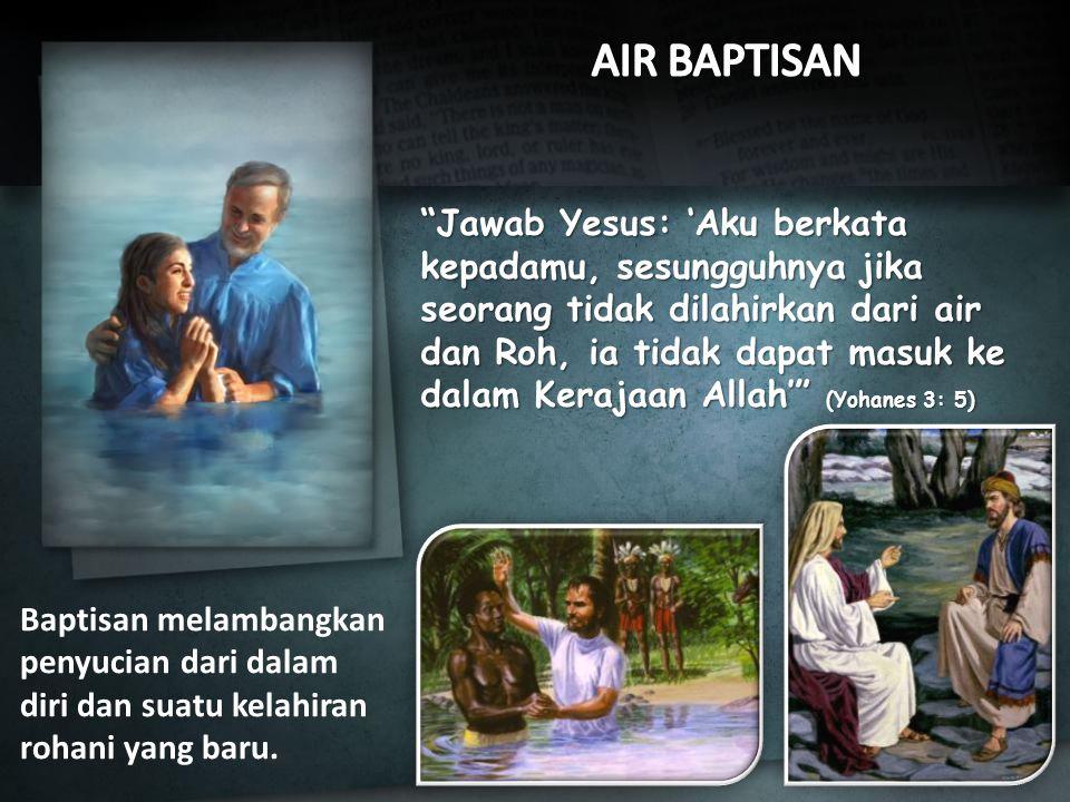 Baptisan melambangkan penyucian dari dalam diri dan suatu kelahiran rohani yang baru.