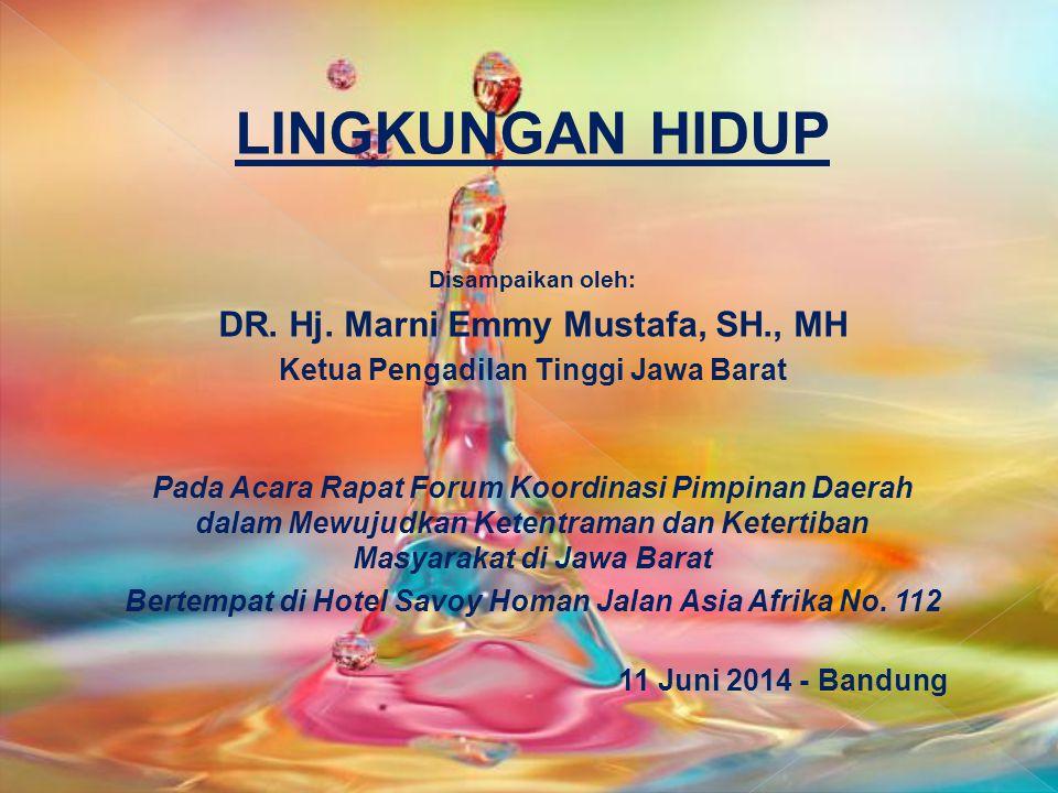 LINGKUNGAN HIDUP Disampaikan oleh: DR. Hj. Marni Emmy Mustafa, SH., MH Ketua Pengadilan Tinggi Jawa Barat Pada Acara Rapat Forum Koordinasi Pimpinan D