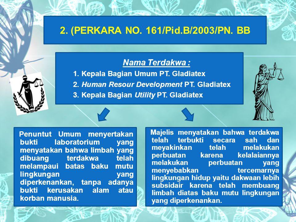 2. (PERKARA NO. 161/Pid.B/2003/PN. BB  Nama Terdakwa :  1. Kepala Bagian Umum PT. Gladiatex  2. Human Resour Development PT. Gladiatex  3. Kepala