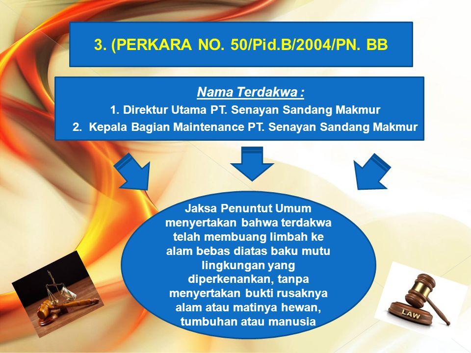 3. (PERKARA NO. 50/Pid.B/2004/PN. BB  Nama Terdakwa :  1. Direktur Utama PT. Senayan Sandang Makmur  2. Kepala Bagian Maintenance PT. Senayan Sanda