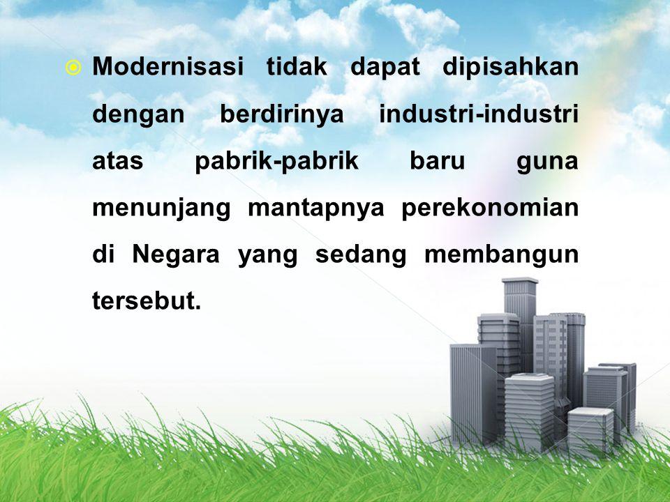  Modernisasi tidak dapat dipisahkan dengan berdirinya industri-industri atas pabrik-pabrik baru guna menunjang mantapnya perekonomian di Negara yang
