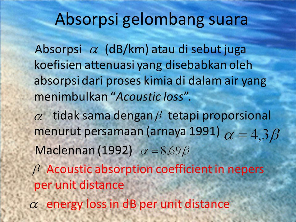 """Absorpsi (dB/km) atau di sebut juga koefisien attenuasi yang disebabkan oleh absorpsi dari proses kimia di dalam air yang menimbulkan """"Acoustic loss""""."""