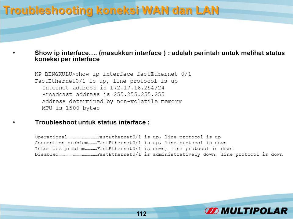 112 Troubleshooting koneksi WAN dan LAN •Show ip interface….