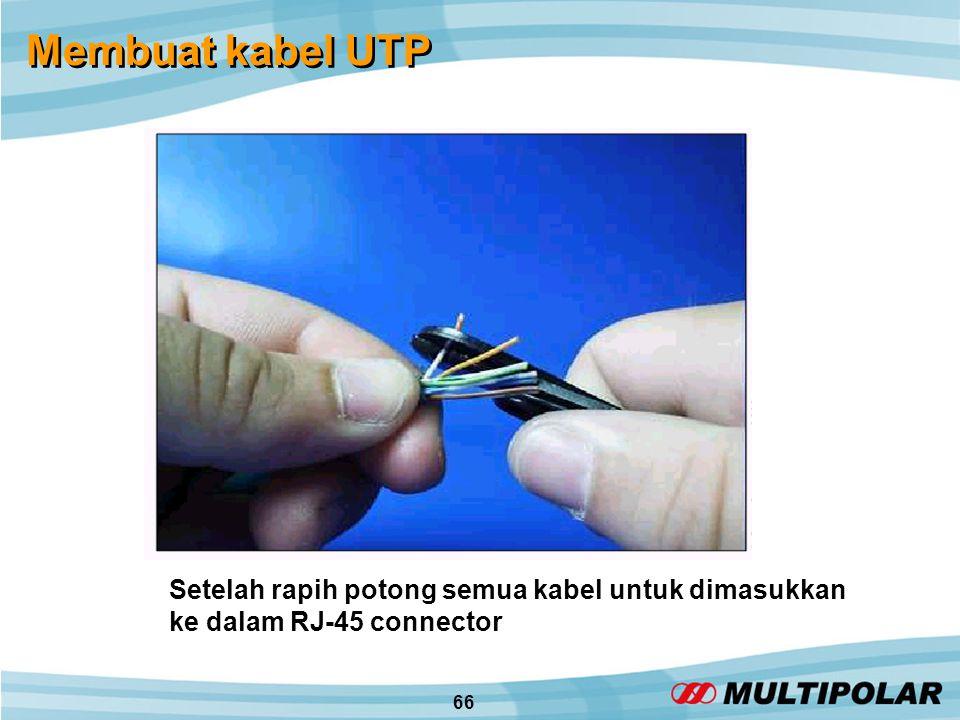66 Membuat kabel UTP Setelah rapih potong semua kabel untuk dimasukkan ke dalam RJ-45 connector