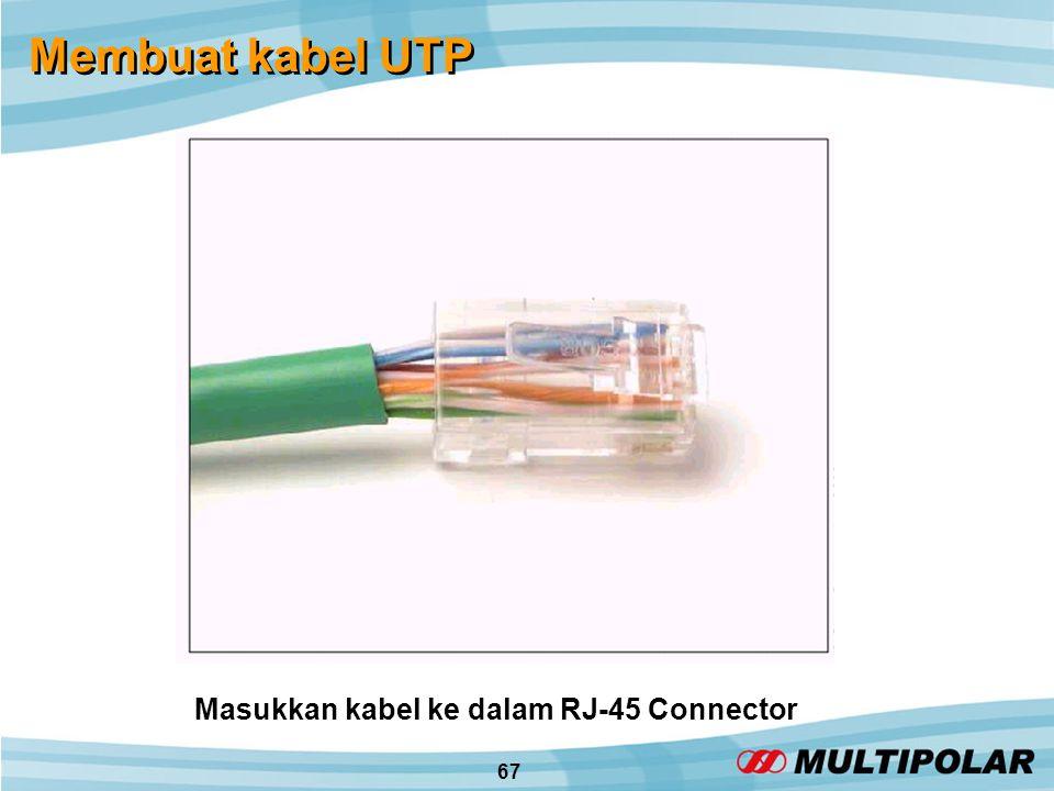 67 Membuat kabel UTP Masukkan kabel ke dalam RJ-45 Connector