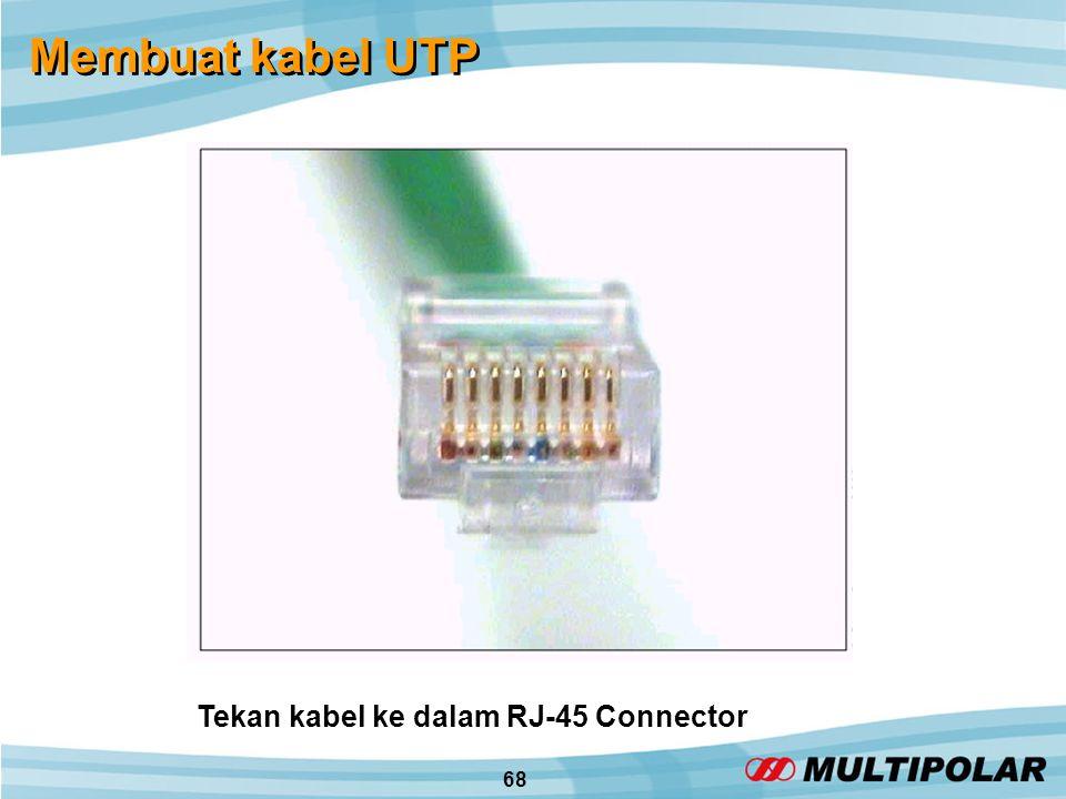 68 Membuat kabel UTP Tekan kabel ke dalam RJ-45 Connector