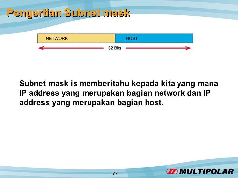 77 Pengertian Subnet mask Subnet mask is memberitahu kepada kita yang mana IP address yang merupakan bagian network dan IP address yang merupakan bagian host.