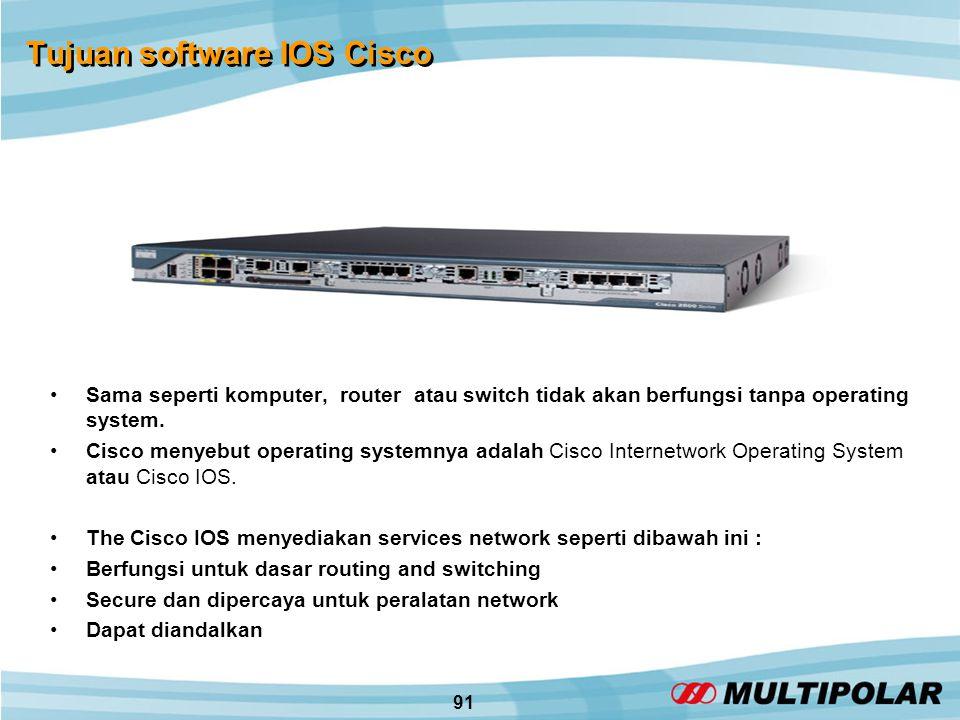 91 Tujuan software IOS Cisco •Sama seperti komputer, router atau switch tidak akan berfungsi tanpa operating system.