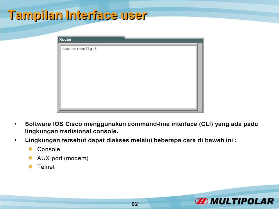 92 Tampilan Interface user •Software IOS Cisco menggunakan command-line interface (CLI) yang ada pada lingkungan tradisional console.