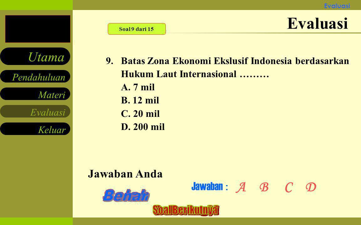 Materi Keluar Pendahuluan Utama Evaluasi 8.Salah satu contoh laut tepi yang berdekatan dengan wilayah indonesia adalah ……… A. Laut Jawa B. Laut Cina S