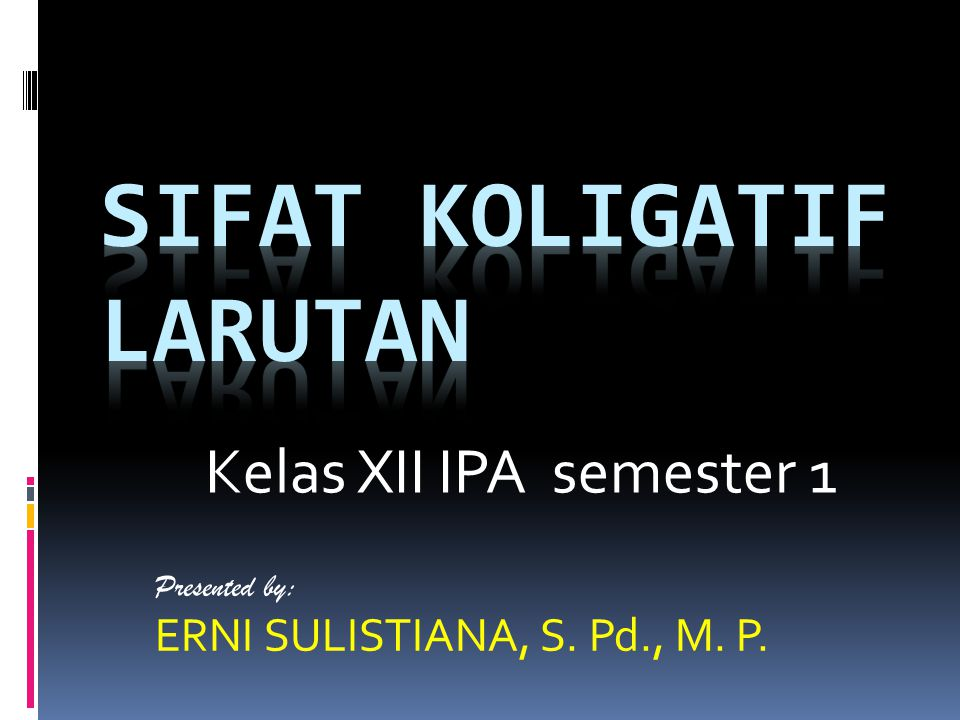 Presented by: ERNI SULISTIANA, S. Pd., M. P. Kelas XII IPA semester 1
