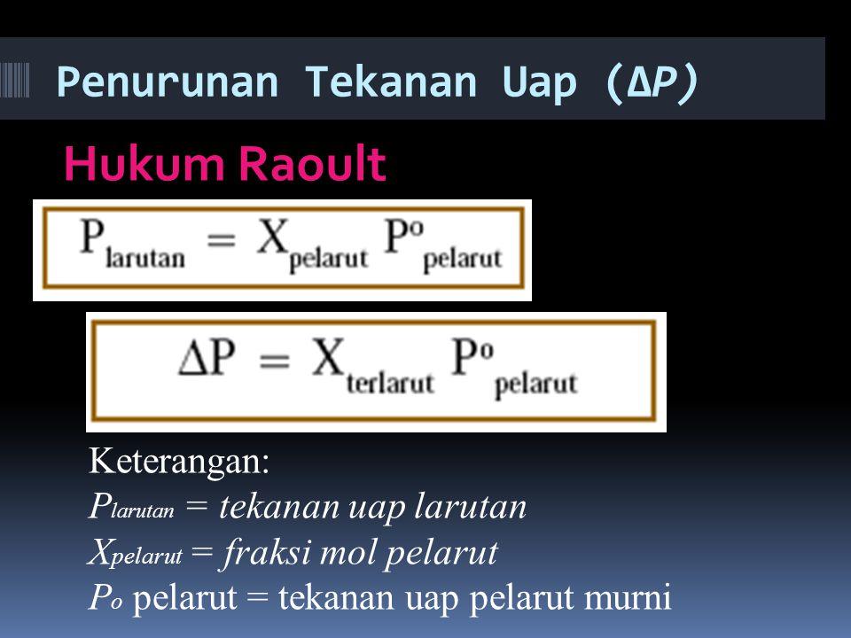 Penurunan Tekanan Uap (ΔP) Hukum Raoult Keterangan: P larutan = tekanan uap larutan X pelarut = fraksi mol pelarut P o pelarut = tekanan uap pelarut m