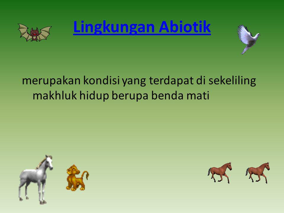 Lingkungan Abiotik merupakan kondisi yang terdapat di sekeliling makhluk hidup berupa benda mati