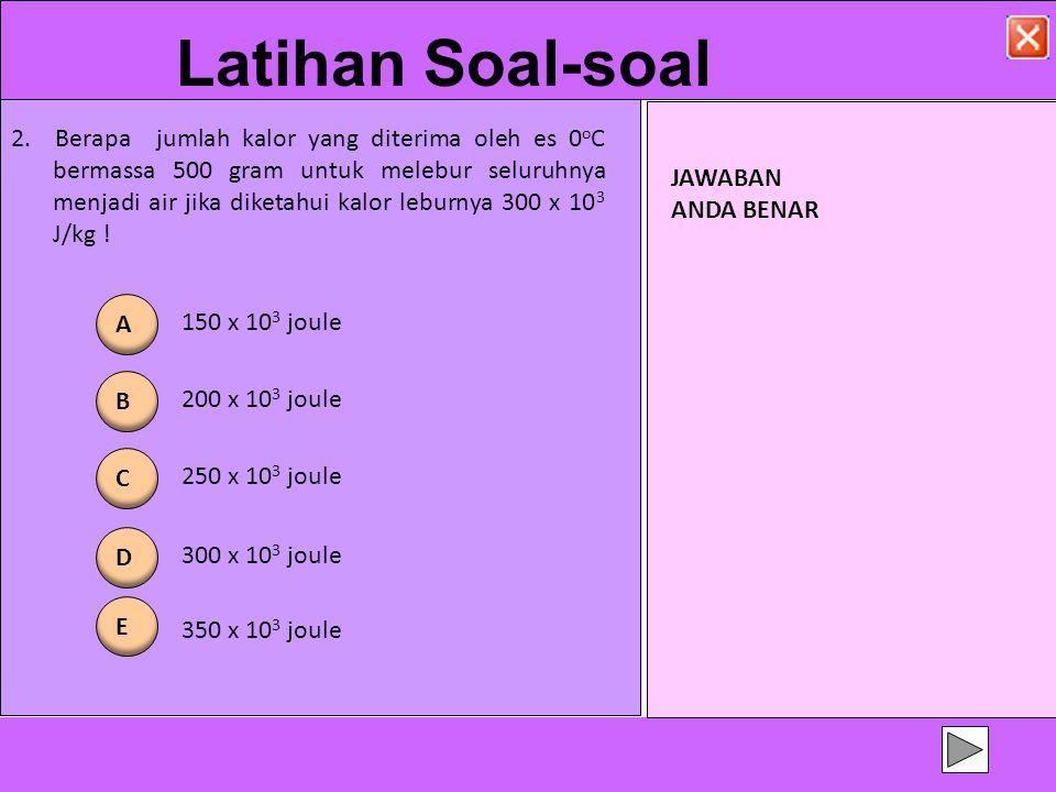 2. Berapa jumlah kalor yang diterima oleh es 0 o C bermassa 500 gram untuk melebur seluruhnya menjadi air jika diketahui kalor leburnya 300 x 10 3 J/k