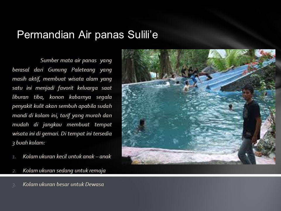 Permandian Air panas Sulili'e Sumber mata air panas yang berasal dari Gunung Paleteang yang masih aktif, membuat wisata alam yang satu ini menjadi fav