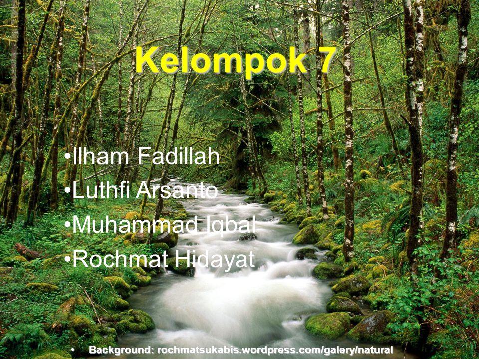 Background:rochmatsukabis.word press.com Kelompok 7 •Ilham Fadillah •Luthfi Arsanto •Muhammad Iqbal •Rochmat Hidayat •Background: rochmatsukabis.wordp