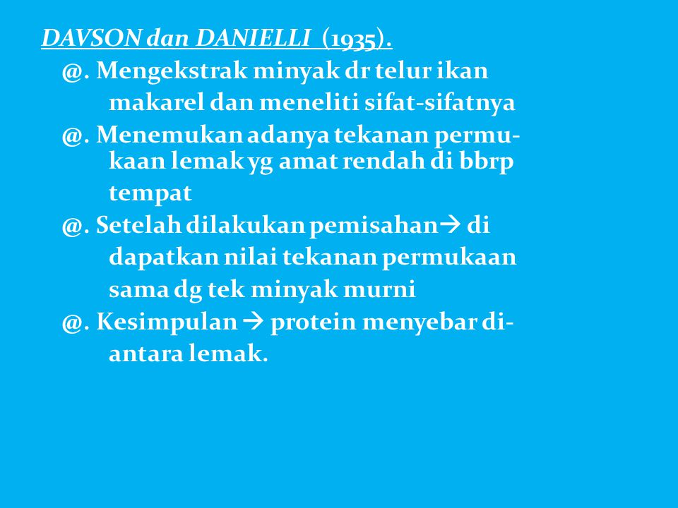 DAVSON dan DANIELLI (1935). @. Mengekstrak minyak dr telur ikan makarel dan meneliti sifat-sifatnya @. Menemukan adanya tekanan permu- kaan lemak yg a