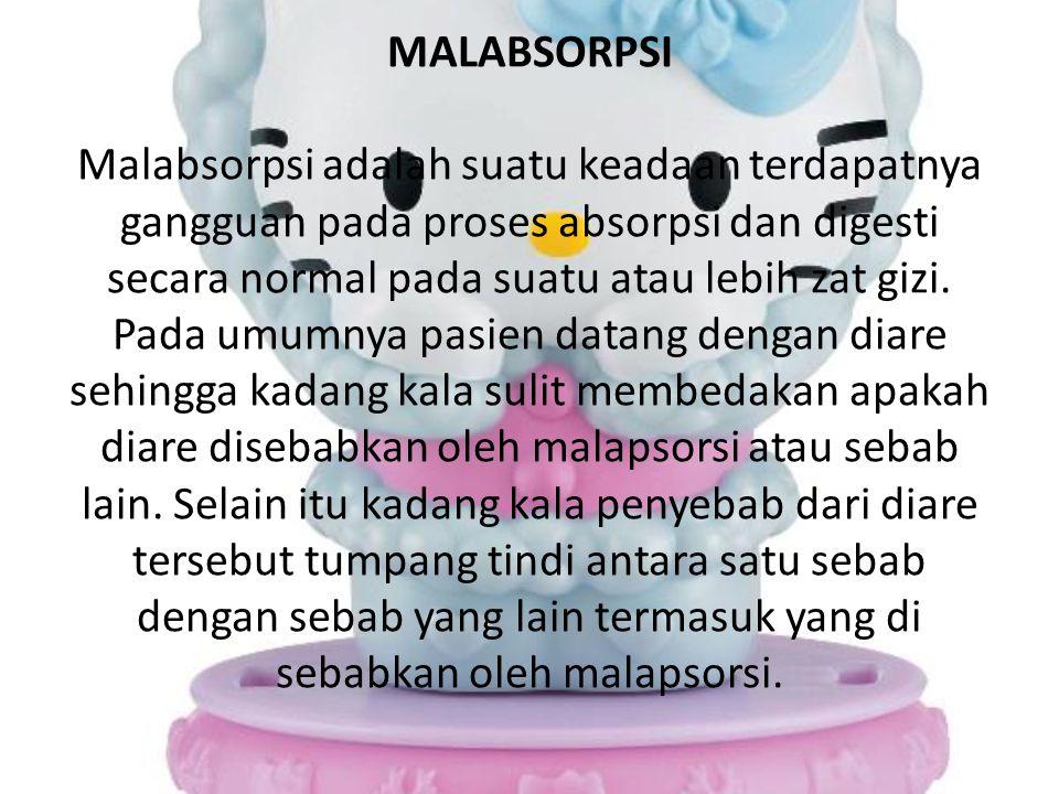 MALABSORPSI Malabsorpsi adalah suatu keadaan terdapatnya gangguan pada proses absorpsi dan digesti secara normal pada suatu atau lebih zat gizi. Pada