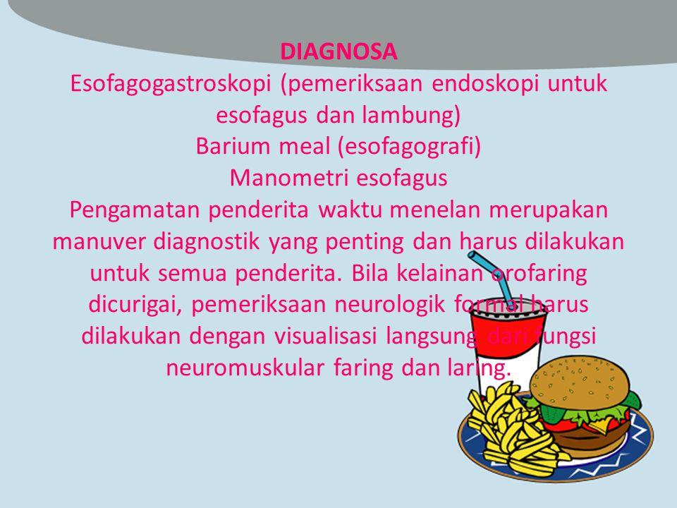 DIAGNOSA Esofagogastroskopi (pemeriksaan endoskopi untuk esofagus dan lambung) Barium meal (esofagografi) Manometri esofagus Pengamatan penderita wakt