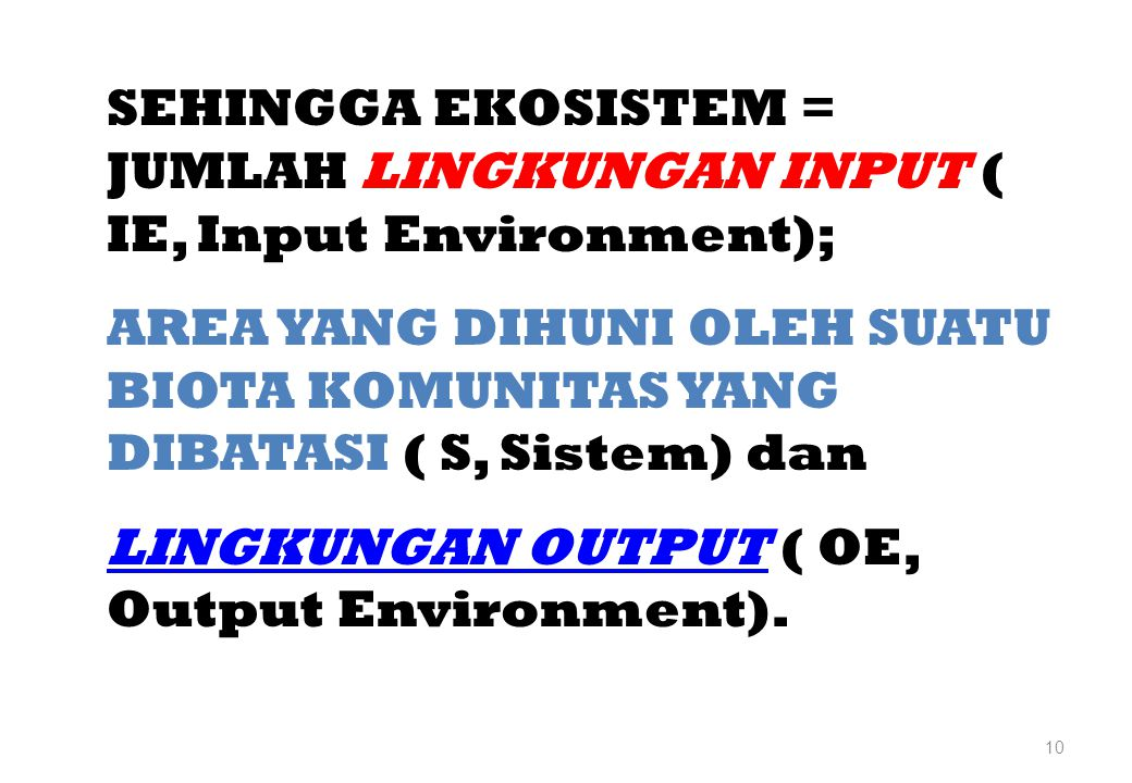 10 SEHINGGA EKOSISTEM = JUMLAH LINGKUNGAN INPUT ( IE, Input Environment); AREA YANG DIHUNI OLEH SUATU BIOTA KOMUNITAS YANG DIBATASI ( S, Sistem) dan L