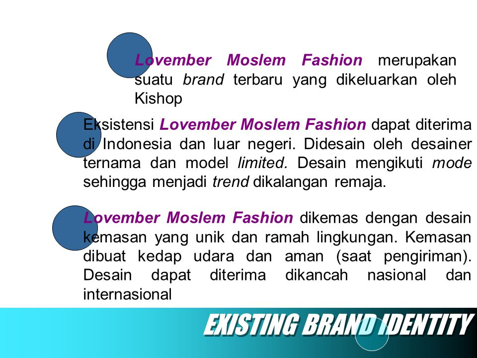 EXISTING BRAND IDENTITY Lovember Moslem Fashion merupakan suatu brand terbaru yang dikeluarkan oleh Kishop Eksistensi Lovember Moslem Fashion dapat di
