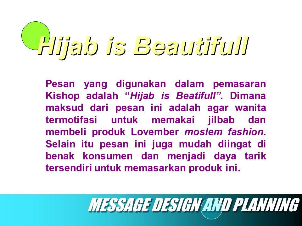 "MESSAGE DESIGN AND PLANNING Hijab is Beautifull Pesan yang digunakan dalam pemasaran Kishop adalah ""Hijab is Beatifull"". Dimana maksud dari pesan ini"