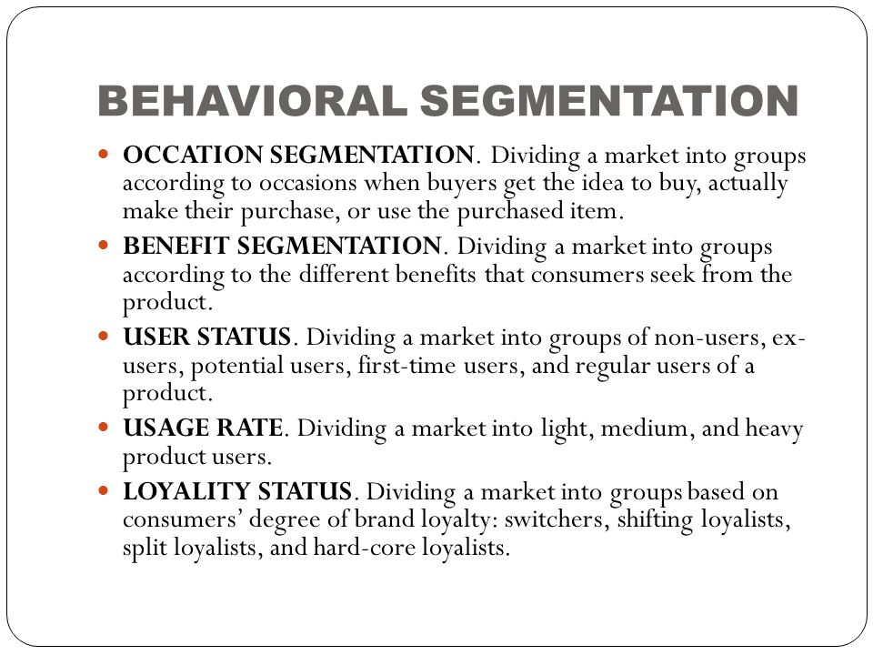BEHAVIORAL SEGMENTATION  OCCATION SEGMENTATION. Dividing a market into groups according to occasions when buyers get the idea to buy, actually make t