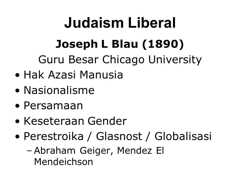 Judaism Liberal Joseph L Blau (1890) Guru Besar Chicago University •Hak Azasi Manusia •Nasionalisme •Persamaan •Keseteraan Gender •Perestroika / Glasnost / Globalisasi –Abraham Geiger, Mendez El Mendeichson