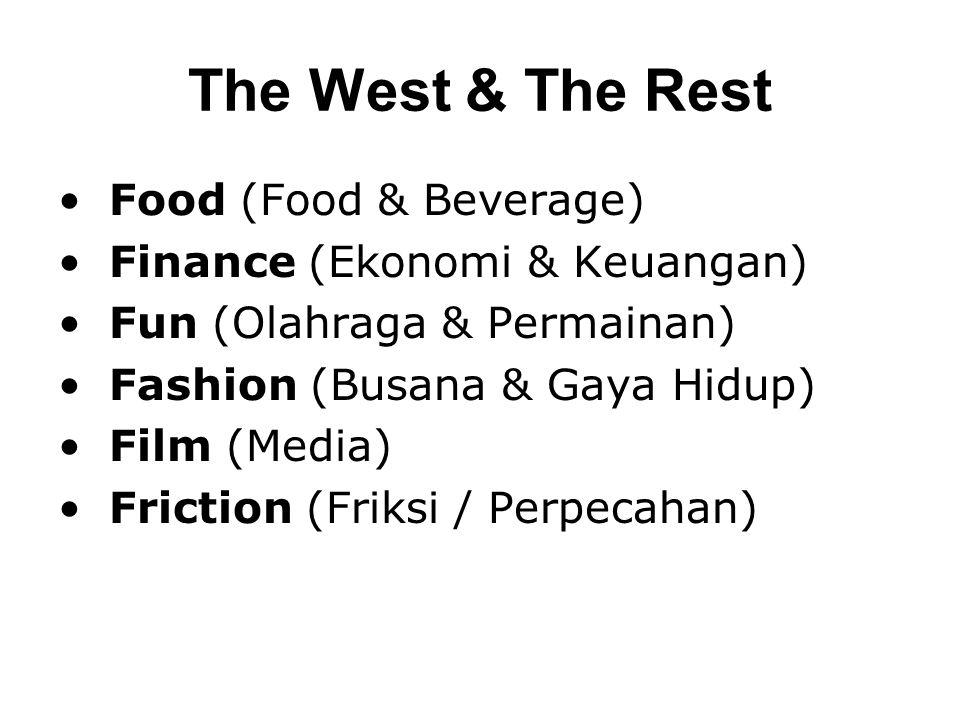 The West & The Rest • Food (Food & Beverage) • Finance (Ekonomi & Keuangan) • Fun (Olahraga & Permainan) • Fashion (Busana & Gaya Hidup) • Film (Media) • Friction (Friksi / Perpecahan)