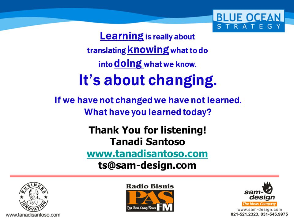 Thank You for listening! Tanadi Santoso www.tanadisantoso.com ts@sam-design.com Learning is really about translating knowing what to do into doing wha