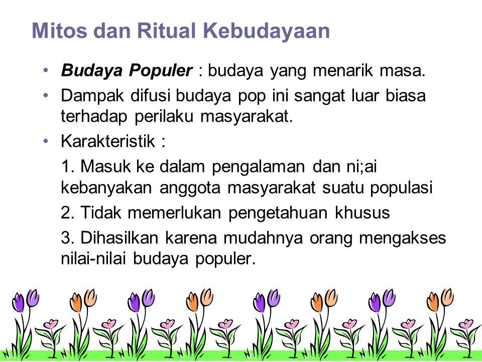 Mitos dan Ritual Kebudayaan •Budaya Populer : budaya yang menarik masa.