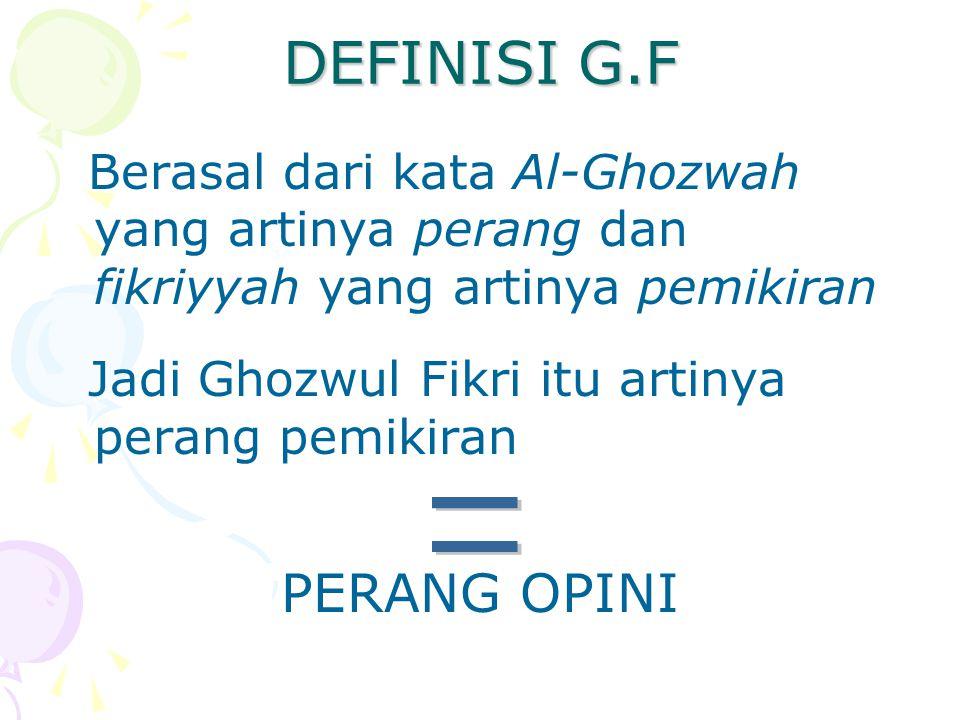 DEFINISI G.F Berasal dari kata Al-Ghozwah yang artinya perang dan fikriyyah yang artinya pemikiran Jadi Ghozwul Fikri itu artinya perang pemikiran PERANG OPINI