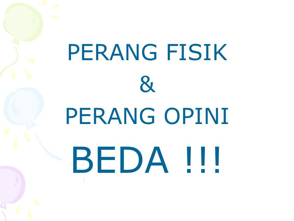 PERANG FISIK & PERANG OPINI BEDA !!!