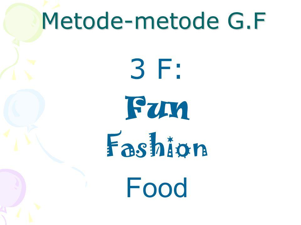 Metode-metode G.F 3 F: Fun Fashion Food