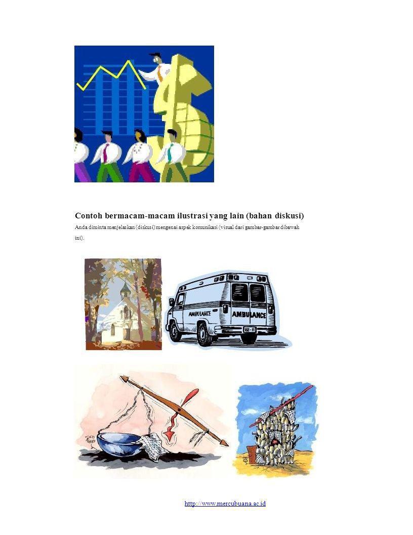 Contoh bermacam-macam ilustrasi yang lain (bahan diskusi) Anda diminta menjelaskan (diskusi) mengenai aspek komunikasi (visual dari gambar-gambar diba