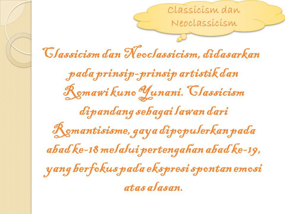 Classicism dan Neoclassicism, didasarkan pada prinsip-prinsip artistik dan Romawi kuno Yunani. Classicism dipandang sebagai lawan dari Romantisisme, g