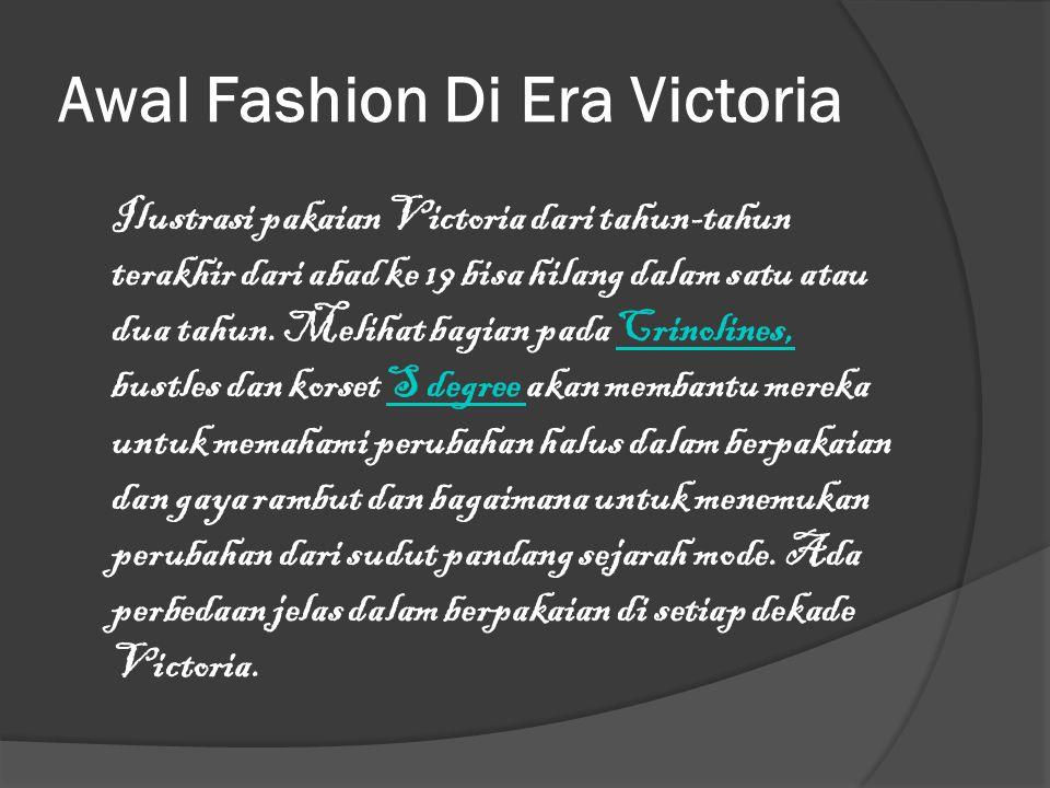 Awal Fashion Di Era Victoria Ilustrasi pakaian Victoria dari tahun-tahun terakhir dari abad ke 19 bisa hilang dalam satu atau dua tahun. Melihat bagia