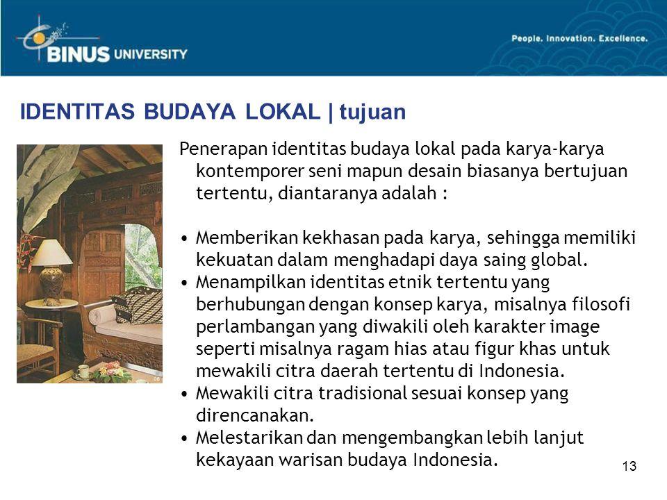 13 IDENTITAS BUDAYA LOKAL | tujuan Penerapan identitas budaya lokal pada karya-karya kontemporer seni mapun desain biasanya bertujuan tertentu, dianta