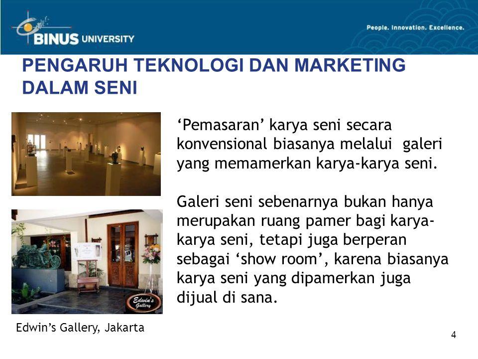 4 PENGARUH TEKNOLOGI DAN MARKETING DALAM SENI 'Pemasaran' karya seni secara konvensional biasanya melalui galeri yang memamerkan karya-karya seni. Gal