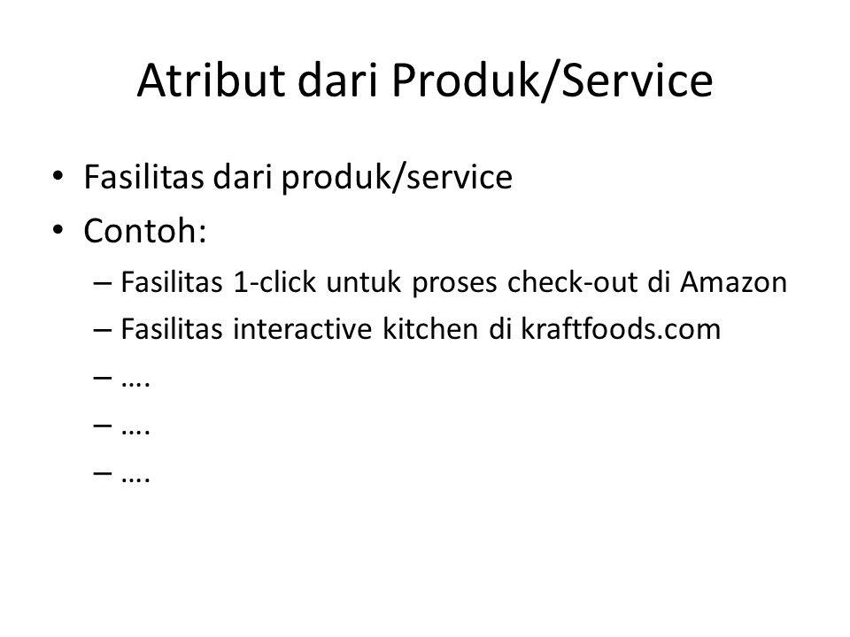 Atribut dari Produk/Service • Fasilitas dari produk/service • Contoh: – Fasilitas 1-click untuk proses check-out di Amazon – Fasilitas interactive kit