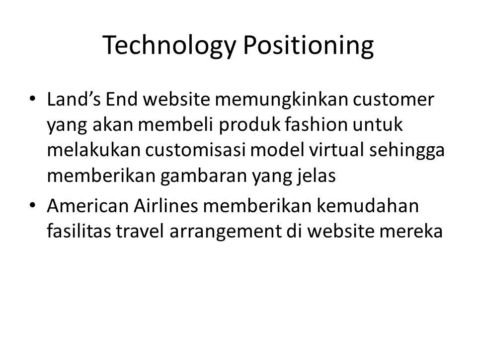 Technology Positioning • Land's End website memungkinkan customer yang akan membeli produk fashion untuk melakukan customisasi model virtual sehingga
