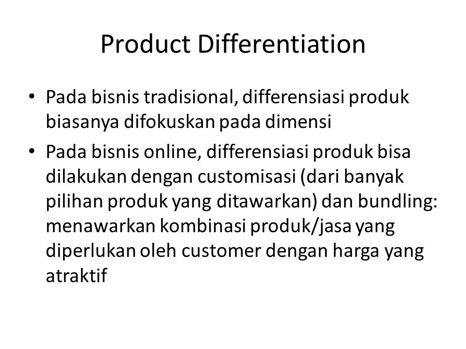 Product Differentiation • Pada bisnis tradisional, differensiasi produk biasanya difokuskan pada dimensi • Pada bisnis online, differensiasi produk bi