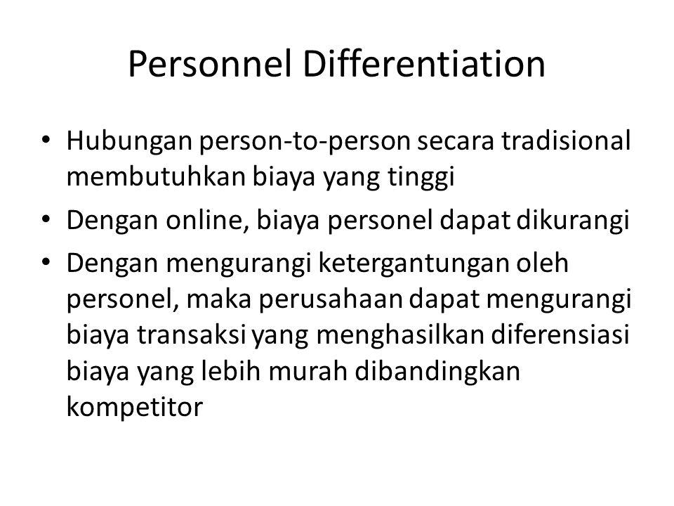 Personnel Differentiation • Hubungan person-to-person secara tradisional membutuhkan biaya yang tinggi • Dengan online, biaya personel dapat dikurangi
