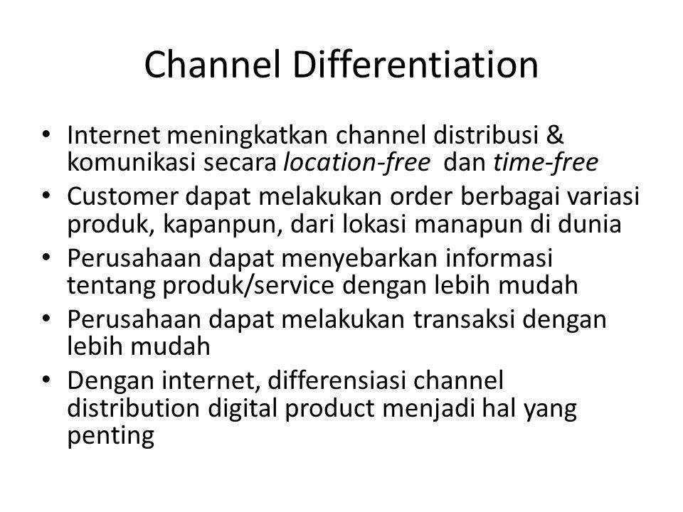 Channel Differentiation • Internet meningkatkan channel distribusi & komunikasi secara location-free dan time-free • Customer dapat melakukan order be