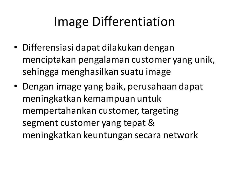 Image Differentiation • Differensiasi dapat dilakukan dengan menciptakan pengalaman customer yang unik, sehingga menghasilkan suatu image • Dengan ima