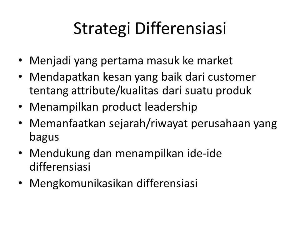 Strategi Differensiasi • Menjadi yang pertama masuk ke market • Mendapatkan kesan yang baik dari customer tentang attribute/kualitas dari suatu produk